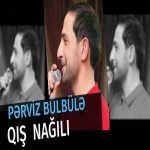 دانلود آهنگ جدید پرویز بولبوله به نام قیش ناغیلی